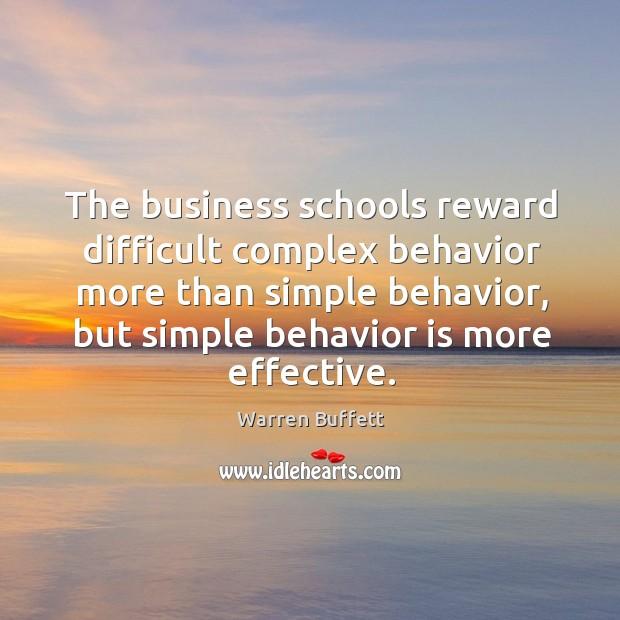 The business schools reward difficult complex behavior more than simple behavior, but simple behavior is more effective. Image