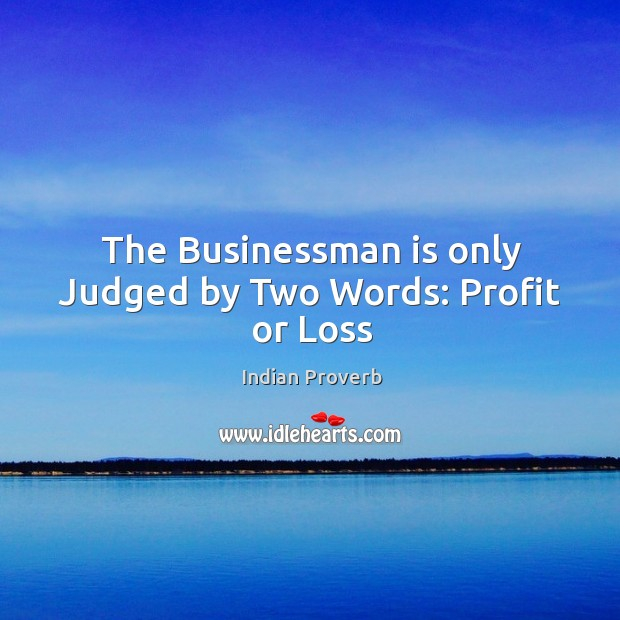 Image, The businessman is only judged by two words: profit or loss