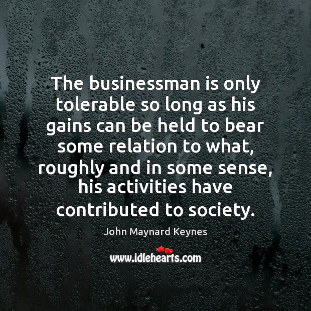 The businessman is only tolerable so long as his gains can be Image