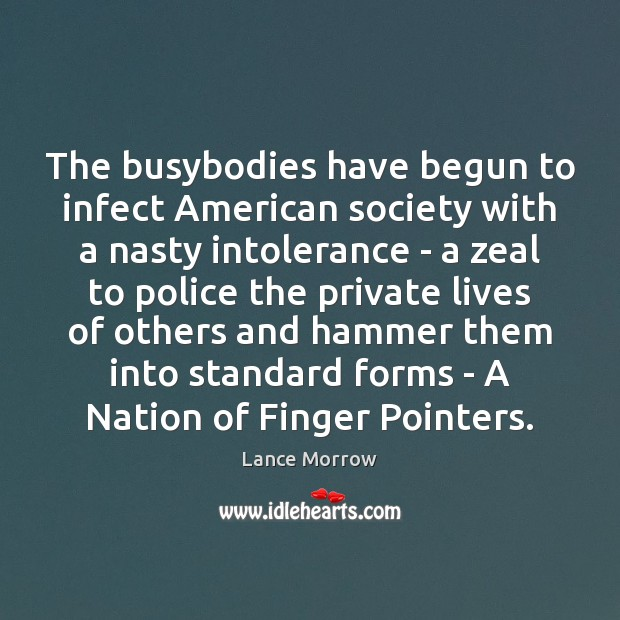 The busybodies have begun to infect American society with a nasty intolerance Lance Morrow Picture Quote