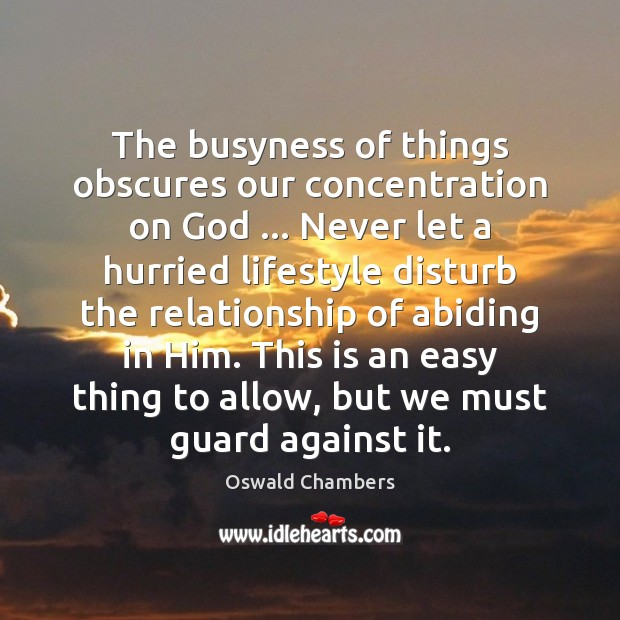 Image, The busyness of things obscures our concentration on God … Never let a