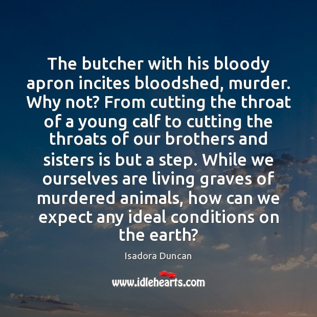 The butcher with his bloody apron incites bloodshed, murder. Why not? From Image