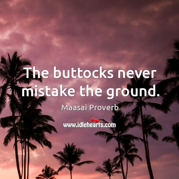 The buttocks never mistake the ground. Maasai Proverbs Image