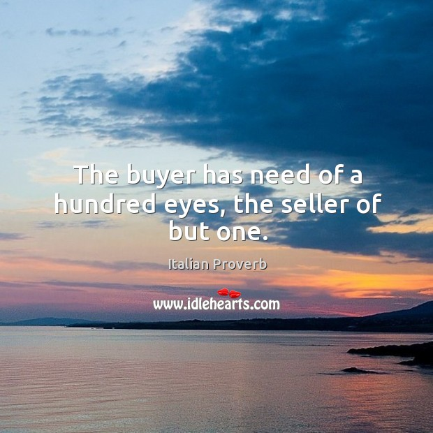 The buyer has need of a hundred eyes, the seller of but one. Image