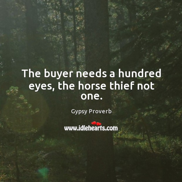 Image, The buyer needs a hundred eyes, the horse thief not one.