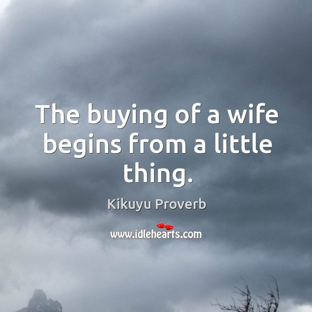 The buying of a wife begins from a little thing. Image