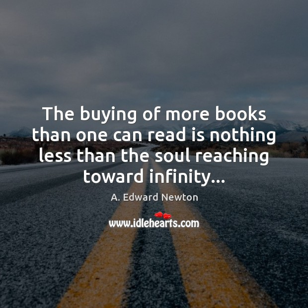 Image, The buying of more books than one can read is nothing less