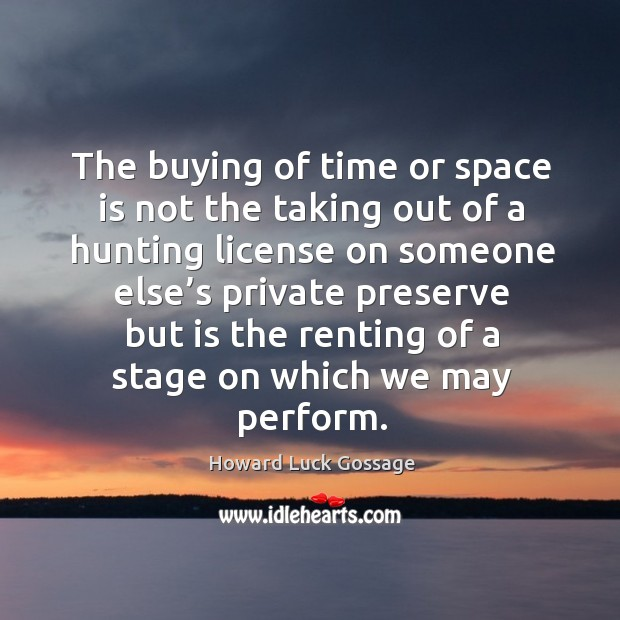 The buying of time or space is not the taking out of a hunting license on someone else's private Image