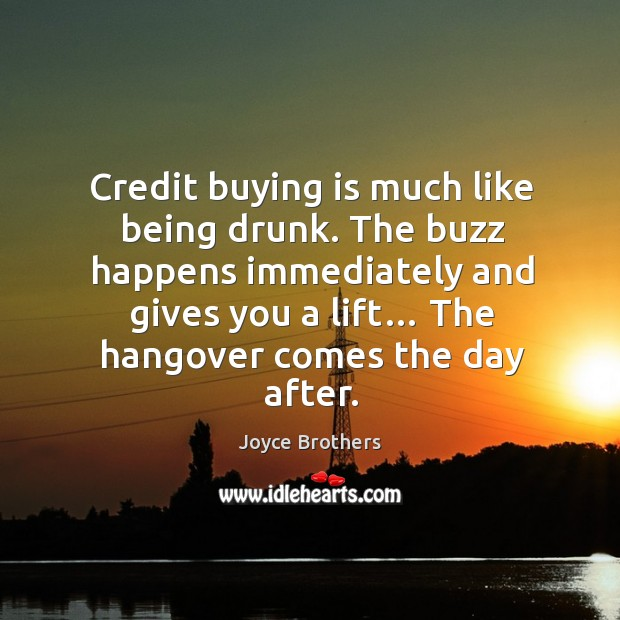 The buzz happens immediately and gives you a lift… the hangover comes the day after. Joyce Brothers Picture Quote