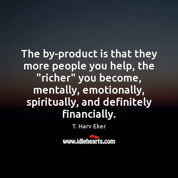 "Image, The by-product is that they more people you help, the ""richer"" you"