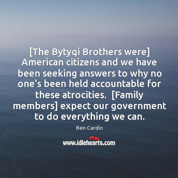 [The Bytyqi Brothers were] American citizens and we have been seeking answers Image