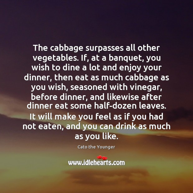 Image, The cabbage surpasses all other vegetables. If, at a banquet, you wish