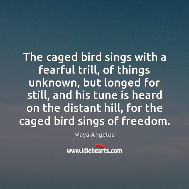 The caged bird sings with a fearful trill, of things unknown, but Image