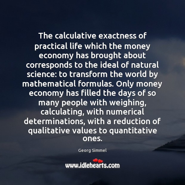 The calculative exactness of practical life which the money economy has brought Image