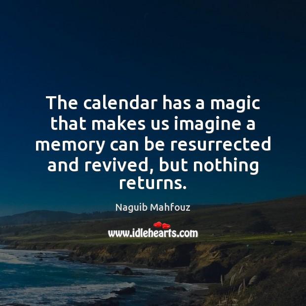 The calendar has a magic that makes us imagine a memory can Naguib Mahfouz Picture Quote