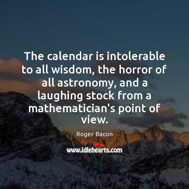 Image, The calendar is intolerable to all wisdom, the horror of all astronomy,