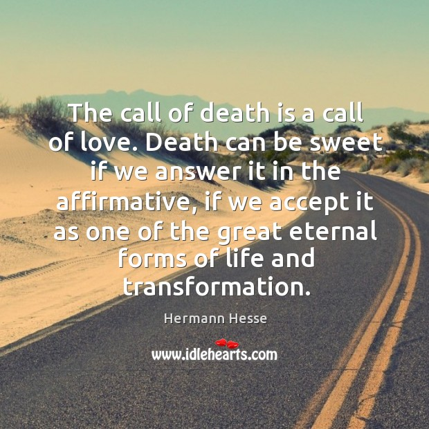 The call of death is a call of love. Death can be sweet if we answer it in the affirmative Image