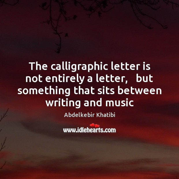 Image, The calligraphic letter is not entirely a letter,   but something that sits