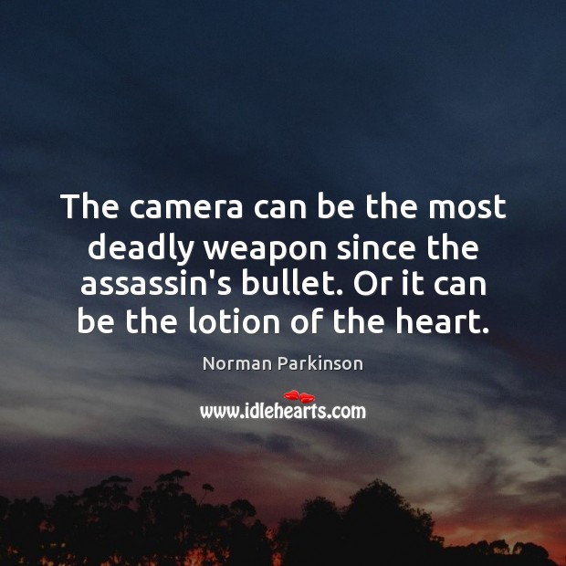 Image, The camera can be the most deadly weapon since the assassin's bullet.