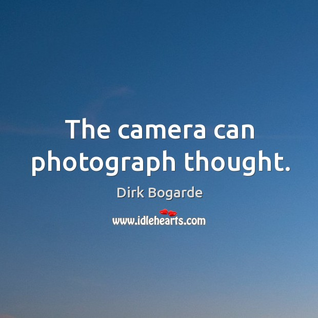 The camera can photograph thought. Image