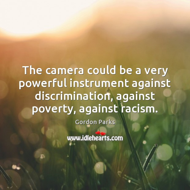 Image, The camera could be a very powerful instrument against discrimination, against poverty,