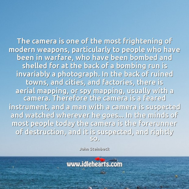 The camera is one of the most frightening of modern weapons, particularly John Steinbeck Picture Quote