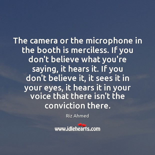 Image, The camera or the microphone in the booth is merciless. If you