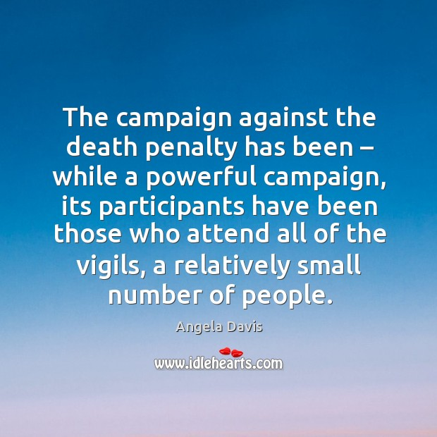 The campaign against the death penalty has been – while a powerful campaign, its participants Image
