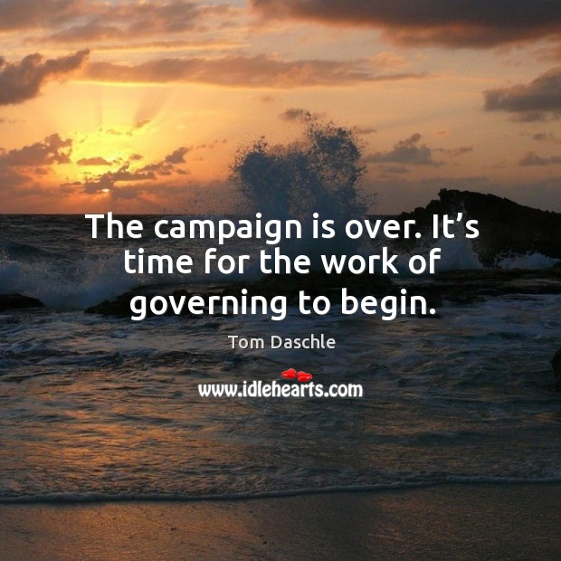 The campaign is over. It's time for the work of governing to begin. Image