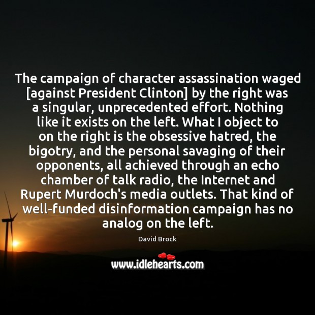 Image, The campaign of character assassination waged [against President Clinton] by the right