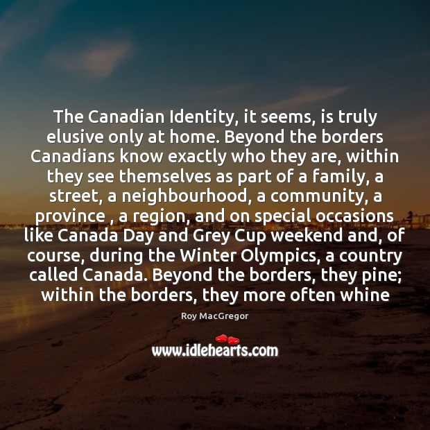 The Canadian Identity, it seems, is truly elusive only at home. Beyond Winter Quotes Image