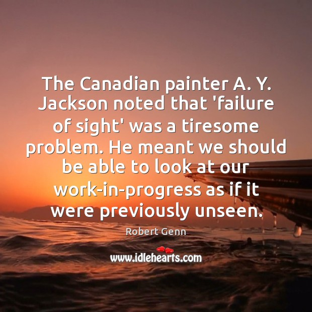 The Canadian painter A. Y. Jackson noted that 'failure of sight' was Image