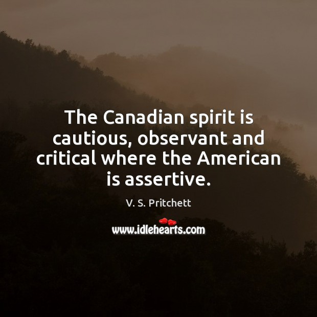 Image, The Canadian spirit is cautious, observant and critical where the American is assertive.