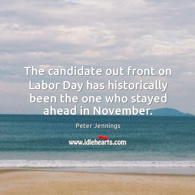 The candidate out front on labor day has historically been the one who stayed ahead in november. Image
