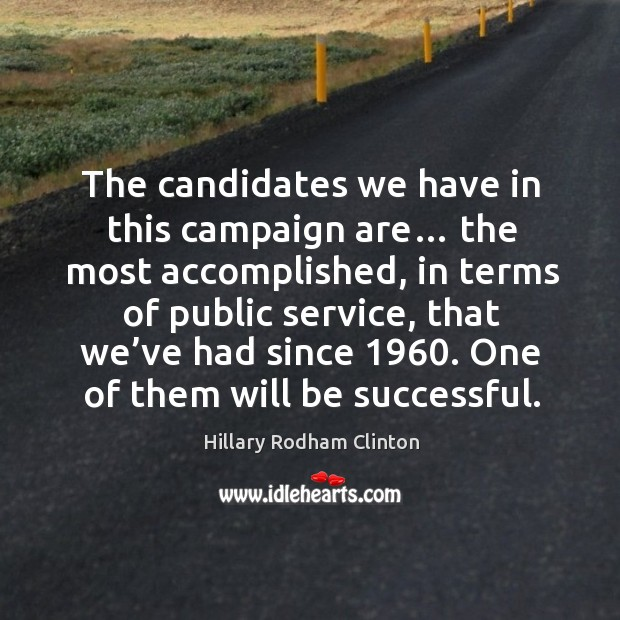 The candidates we have in this campaign are… Hillary Rodham Clinton Picture Quote