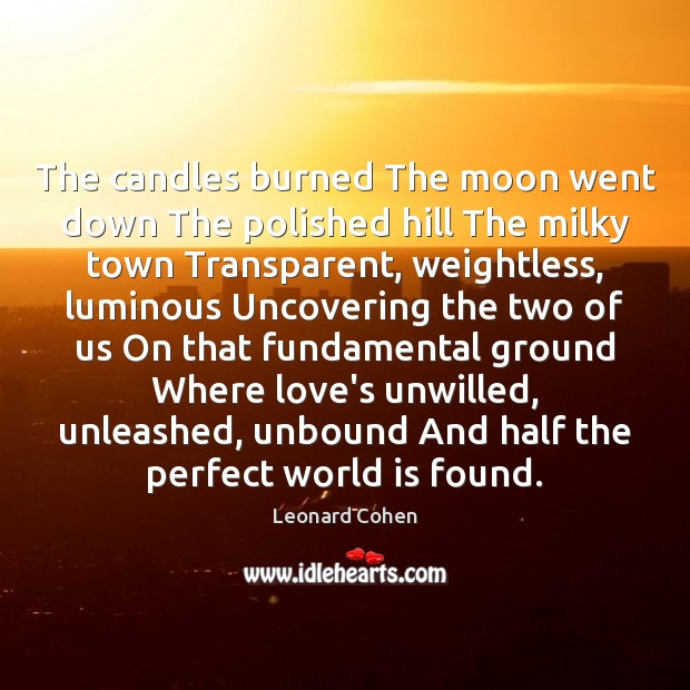 The candles burned The moon went down The polished hill The milky Leonard Cohen Picture Quote