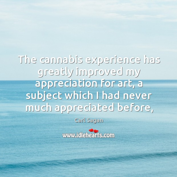 Image, The cannabis experience has greatly improved my appreciation for art, a subject
