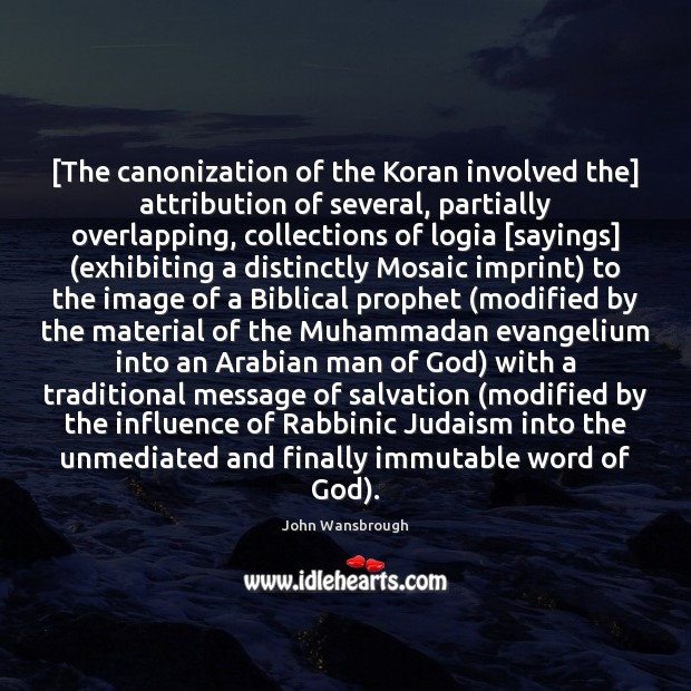 Image, [The canonization of the Koran involved the] attribution of several, partially overlapping,