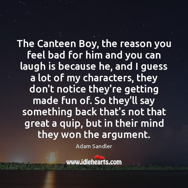 The Canteen Boy, the reason you feel bad for him and you Adam Sandler Picture Quote