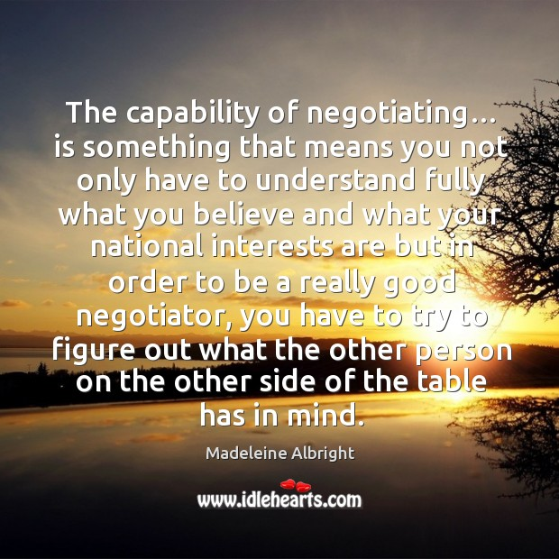 The capability of negotiating… is something that means you not only have to understand fully what you believe. Image
