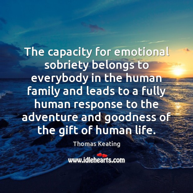 The capacity for emotional sobriety belongs to everybody in the human family Thomas Keating Picture Quote