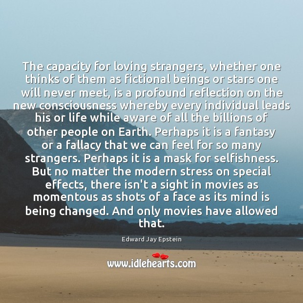 The capacity for loving strangers, whether one thinks of them as fictional Image