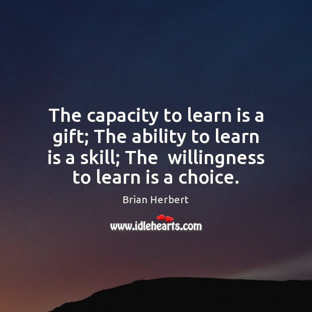 The capacity to learn is a gift; The ability to learn is Brian Herbert Picture Quote