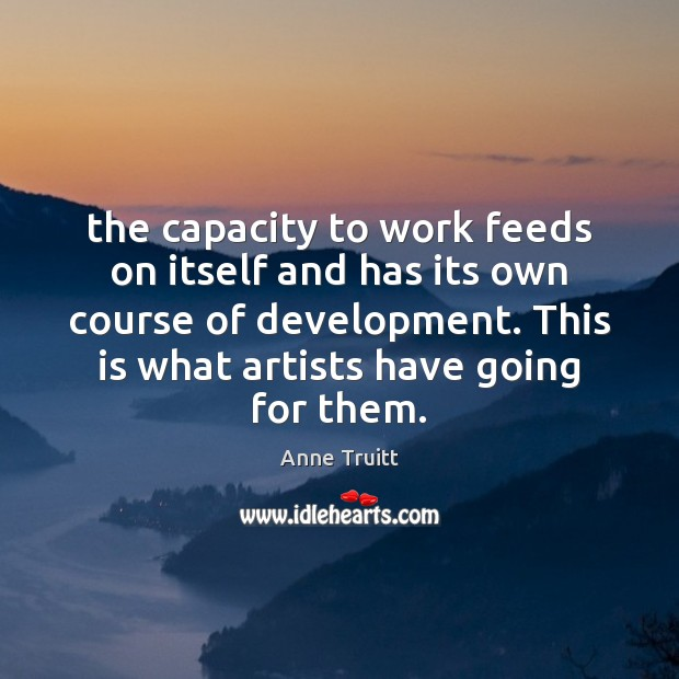 The capacity to work feeds on itself and has its own course Image