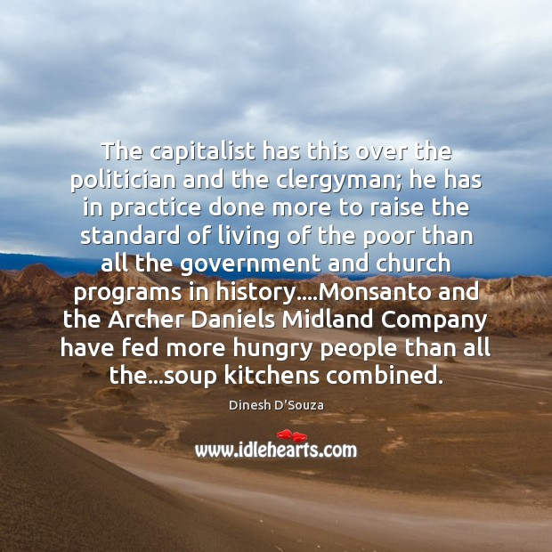 The capitalist has this over the politician and the clergyman; he has Image