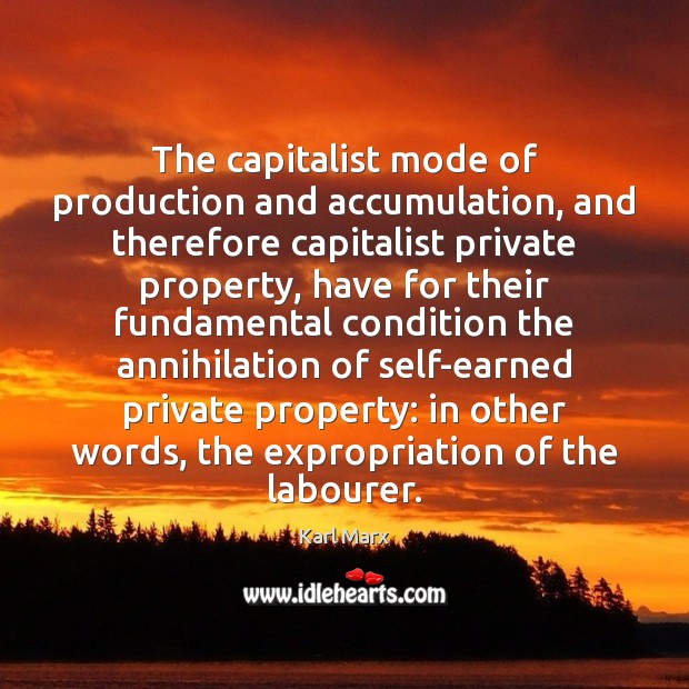 Image, The capitalist mode of production and accumulation, and therefore capitalist private property,