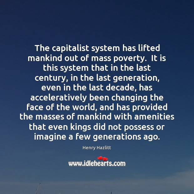Image, The capitalist system has lifted mankind out of mass poverty.  It is