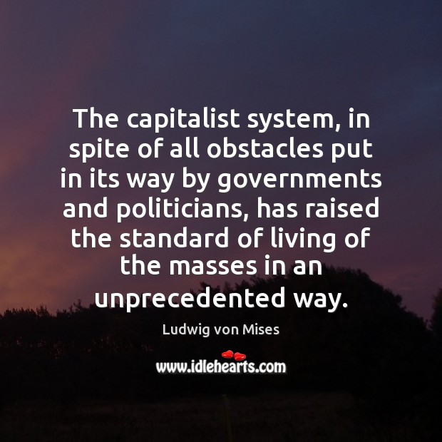 The capitalist system, in spite of all obstacles put in its way Image