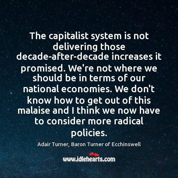 Image, The capitalist system is not delivering those decade-after-decade increases it promised. We're