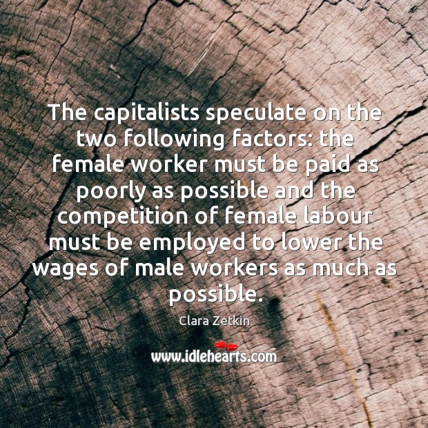 The capitalists speculate on the two following factors: the female worker must be paid Image